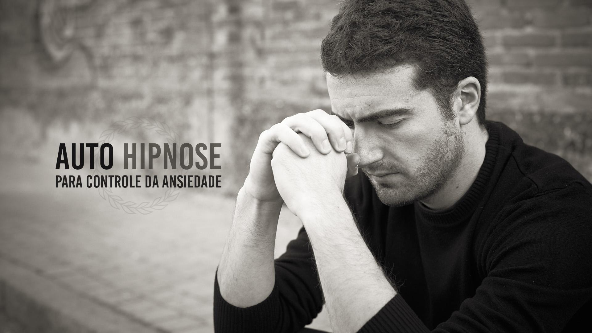 Auto-Hipnose como ferramenta para controlar a Ansiedade